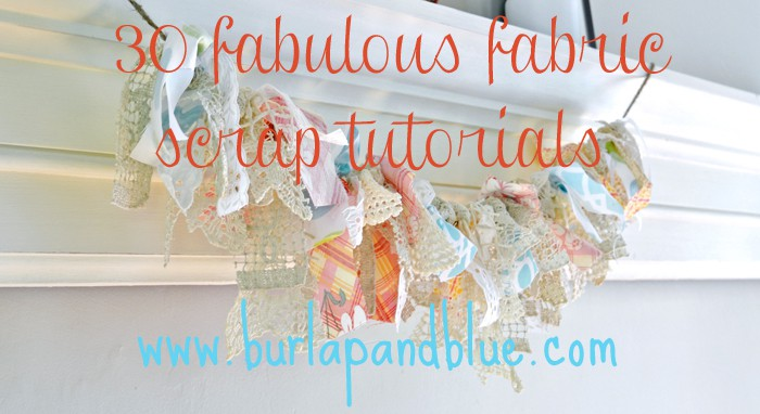 burlapfabric 30 fabric scrap tutorials